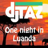 DJ Taz - One Night In Luanda