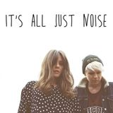 It's All Just Noise #4