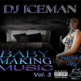 "Baby Making Music (Vol 3) ""Freaky Session"" mixed by Dj Iceman"