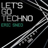 Let's Go Techno Podcast 085 with Eric Sneo
