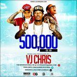 500,000 GB- VJ CHRIS