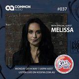 The Common Audio Show #037 ft. Melissa // KISS FM AUSTRALIA