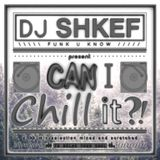 SHKEF - Can I Chill It ?!