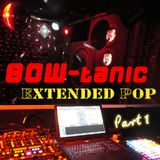BOW-tanic Extended Pop Part 1