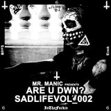 Mr. Manic presents Are U Dwn? SadLifeVol_002 LockUInThaFuckinTrunk