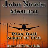 John Steele Adventurer - Play Ball (08-30-49)