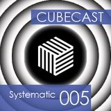 Cubecast 005 by Systematic