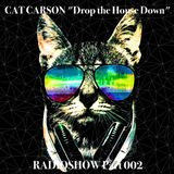 """Cat Carson """"Drop the House Down"""" Radioshow 002"""
