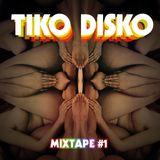 Tiko Disko: Mixtape #1