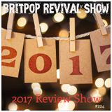 Britpop Revival Show #224  Review of 2017 27th December 2017