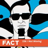 FACT mix 536 - Not Waving (Feb '16)