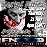 Mitch' A. # Serial Killer #03 - Exclusive Podcast Fnoob.com UK [31.05.2012]