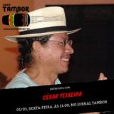 ENTREVISTA COM CÉSAR TEIXEIRA