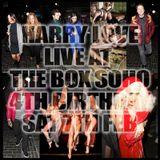 Harry Love live at The Box Soho 4th Birthday (7th Feb 2015)