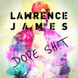Lawrence James - Dope Sh!t