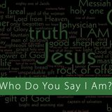 Who Do You Say I Am?