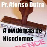 A Evidência de Nicodemos /Pastor Afonso Dutra