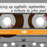 SIDE A:  Slicing Up Eyeballs' Auto Reverse Mixtape / September 2014 / A tribute to John Peel