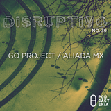 Disruptivo No. 39 - The GO Project / Aliada MX