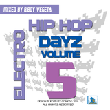ELECTRO HIP HOP DAYZ VOLUME 5© mixed by B.Boy Vegeta 2018