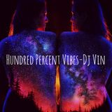 Hundred Percent Vibes-mixed by Dj Vin