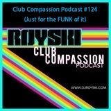Club Compassion Podcast #124 (Just for the FUNK of it) - Royski