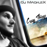 DeeJay MadfleX - Crazy Things (PART 2) 2k16