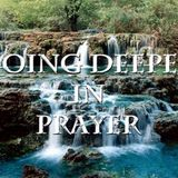 Going Deeper in Prayer Part 1 - Audio