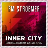 FM STROEMER - Inner City Essential Housemix November 2017 | www.fmstroemer.de