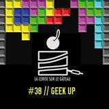 LA CERISE SUR LE GATEAU #38 // GEEK UP