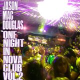 Jason Mac Douglas - One Night at Nova Club VOLUME 2