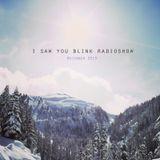 I saw you blink radioshow / december 2013