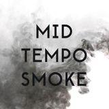 MID TEMPO SMOKE