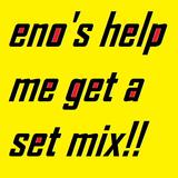 eno's Help Me Win A Set Mix!!