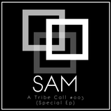SAM - A Tribe Call #003 (Special Ep)