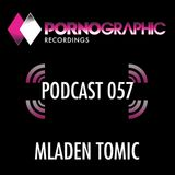 Pornographic Podcast 057 with Mladen Tomic