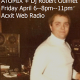 ATOMIX + April 6 2018 Robert Ouimet (RobO) Acxit Web Radio