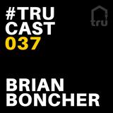 TRUcast 037 - Brian Boncher