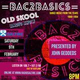 9th February  2019 with John Geddes Bac2Basics Oldskool Show