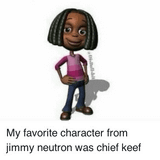 My favorite character from jimmy neutron was chief keef