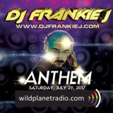 ANTHEM FRIDAY, JULY 29TH, 2017 - DJ FRANKIE J