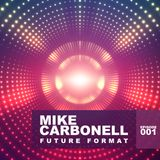 Future Format - Mike Carbonell - Ep 001