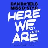 """HERE WE ARE"" Podcast012 (2015.06) - DAN DANIELS & MISS D-STAR"