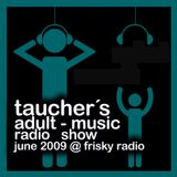 taucher´s adult-music radio show june 2009 at frisky radio