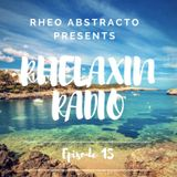 Rheo Abstracto presents Rhelaxin Radio Episode 15