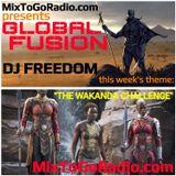 DJ Freedom's GLOBAL FUSION: WAKANDA CHALLENGE (MixToGoRadio.com) 3.24.18