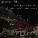 75: Twelve Breaks for Xmas (That Aren't Xmas Music)