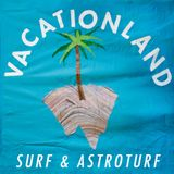 Vacationland - Surf & Astroturf