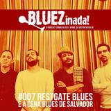 BLUEZinada! Podcast #007 - RestGate Blues e a cena blues de Salvador