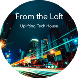 From the Loft 5 - Uplifting Tech House